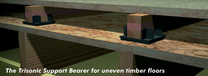 The Trisonic Support Bearer for uneven timber floors